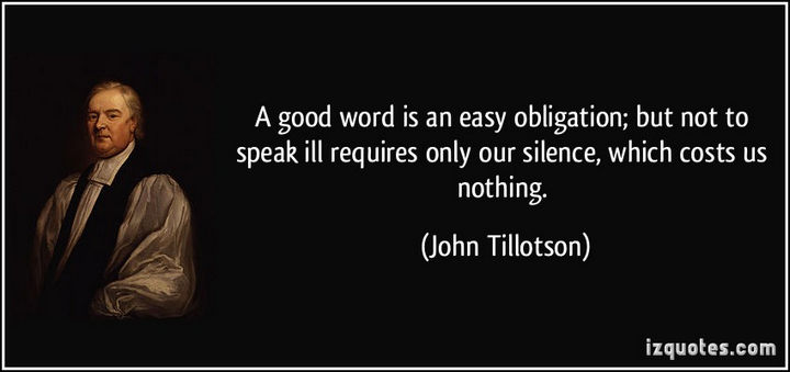 "75 Amazing Relationship Quotes - ""A good word is an easy obligation; but not to speak ill requires only our silence; which costs us nothing."" - John Tillotson"