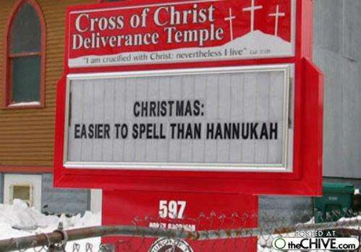 "31 Church Signs - ""Christmas: Easier to spell than Hannukah."""