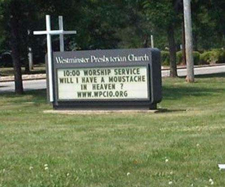 "31 Church Signs - ""Will I have a moustache in heaven?"""