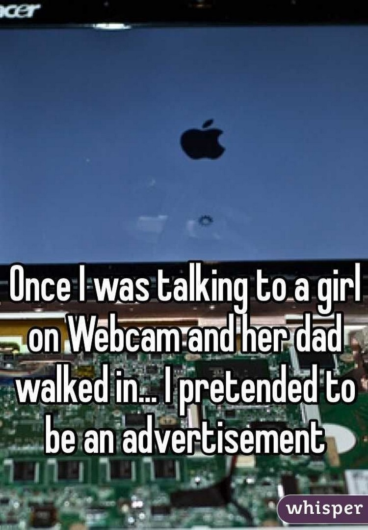 """17 People Who Have Life All Figured Out - """"Once I was talking to a girl on webcam and her dad walked in...I pretended to be an advertisement."""""""