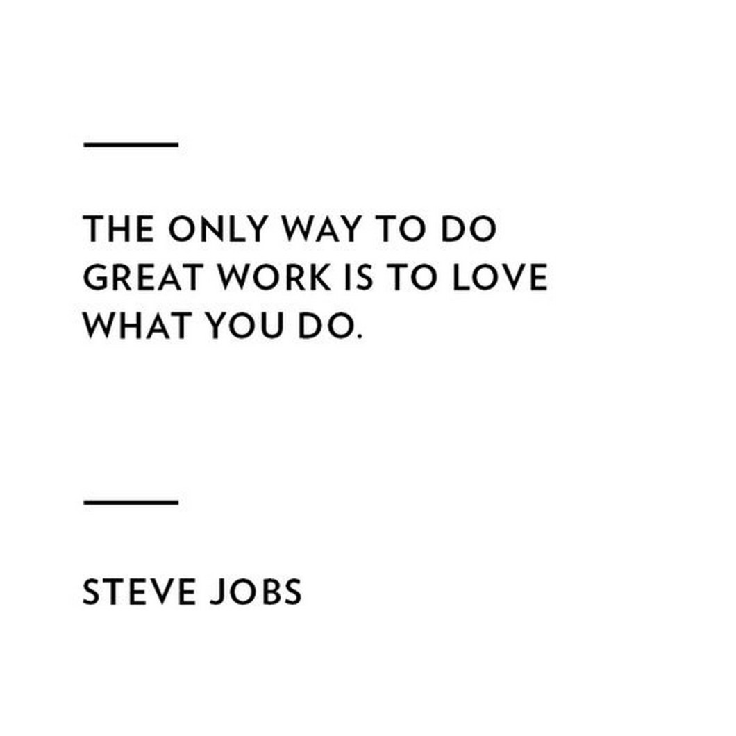 "19 Best Steve Jobs Quotes - ""The only way to do great work is to love what you do."""