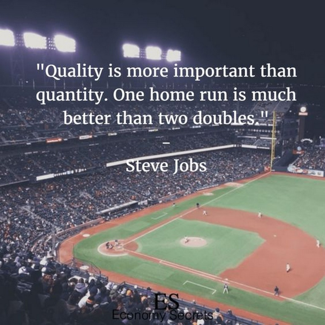 "19 Best Steve Jobs Quotes - ""Quality is more important than quantity. One home run is much better than two doubles."""