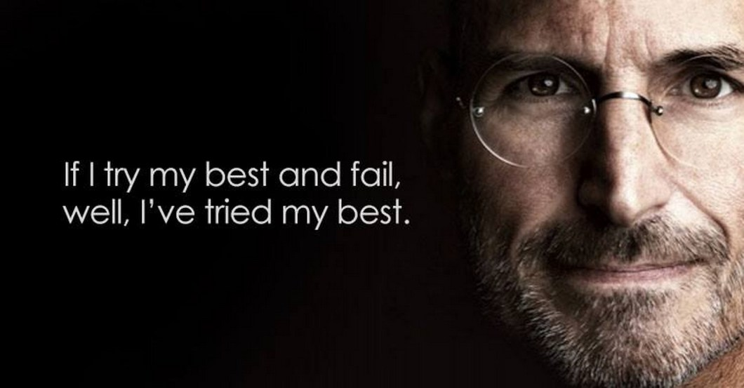 "19 Best Steve Jobs Quotes - ""If I try my best and fail, well, I've tried my best."""