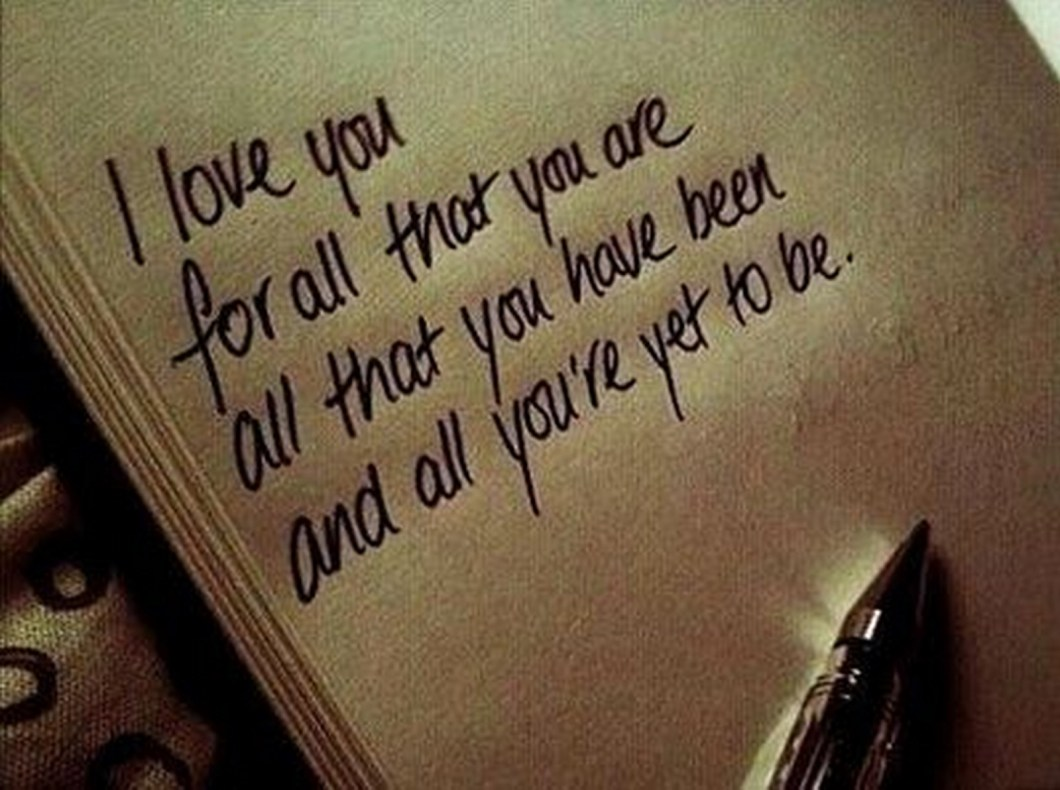 """55 Romantic Quotes - """"I love you for all that you are, all that you have been, and all you're yet to be."""""""