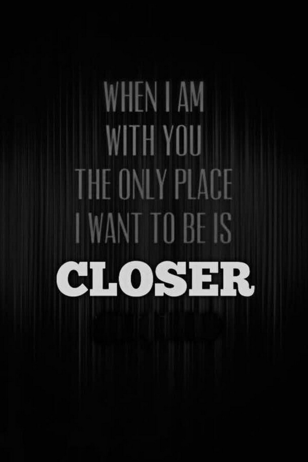 """55 Romantic Quotes - """"When I am with you, the only place I want to be is closer."""""""