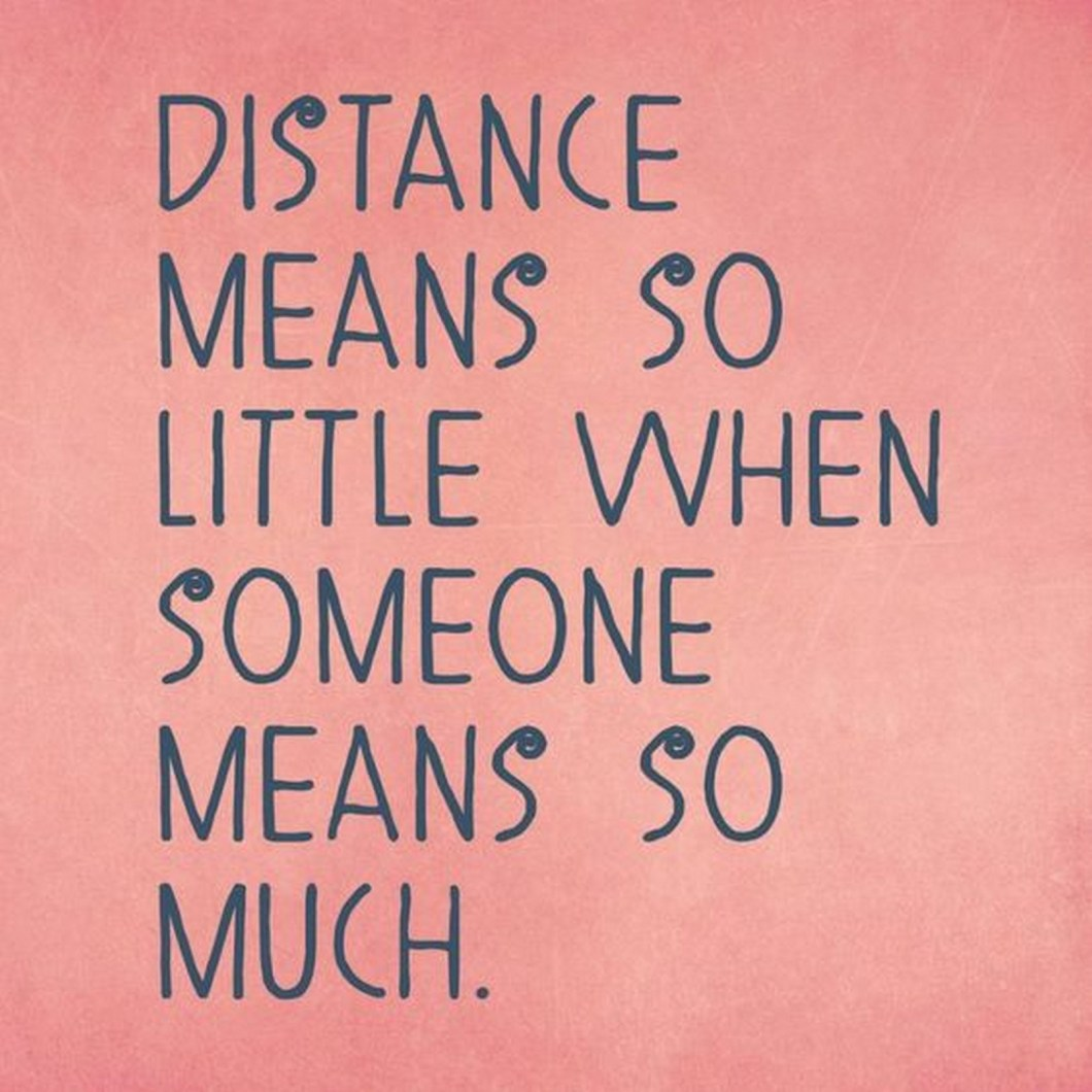 """55 Romantic Quotes - """"Distance means so little when someone means so much."""""""