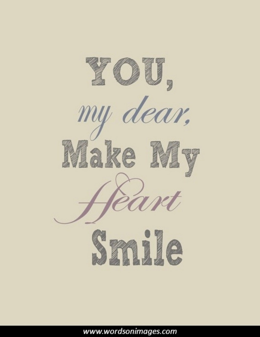 """55 Romantic Quotes - """"You, my dear, make my heart smile."""""""