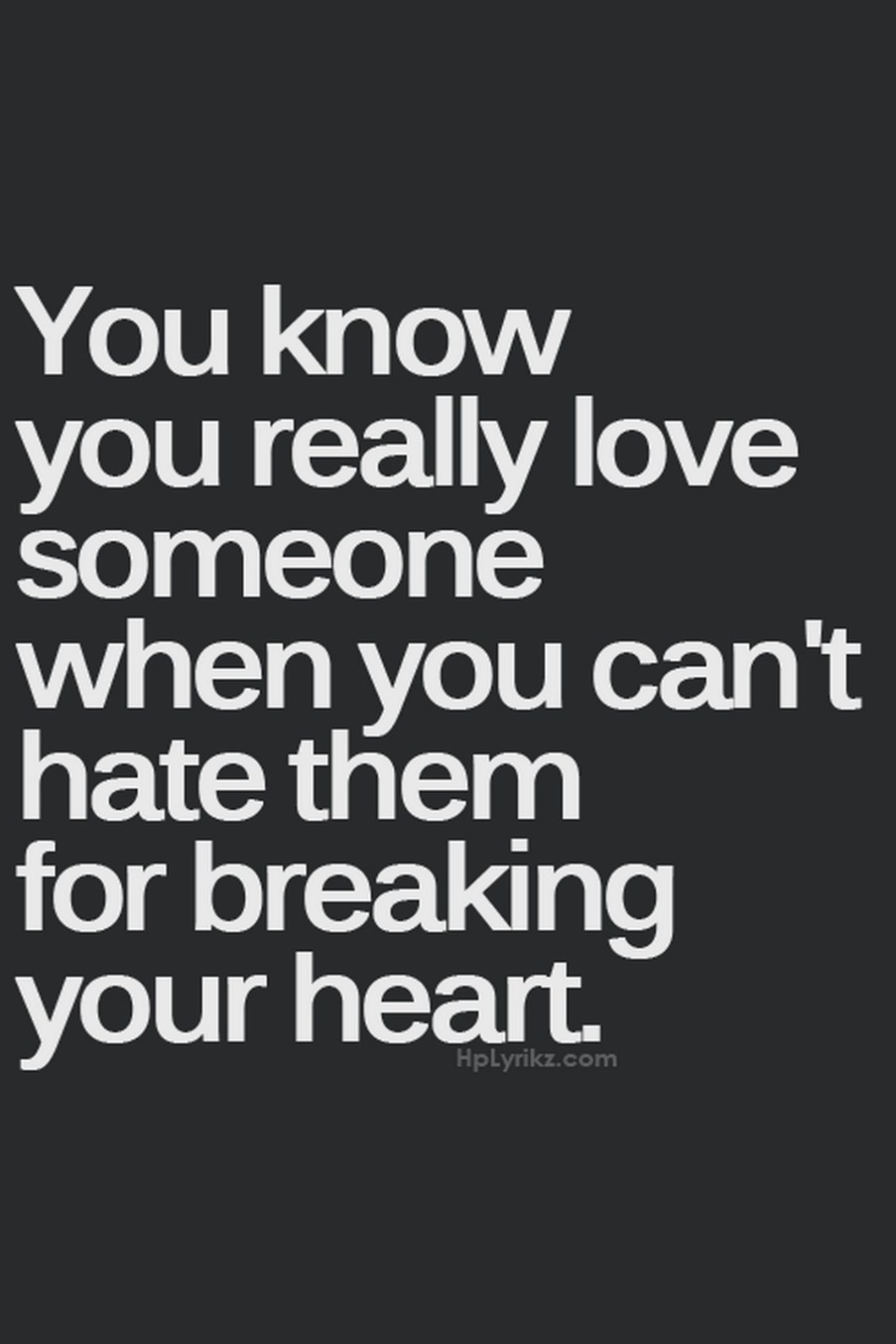 """55 Romantic Quotes - """"You know you really love someone when you can't hate them for breaking your heart."""""""