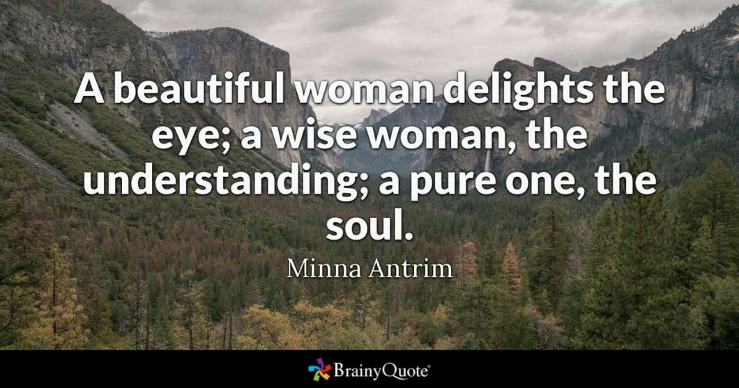 """55 Romantic Quotes - """"A beautiful woman delights the eye; a wise woman, the understanding; a pure one, the soul."""" - Minna Antrim"""