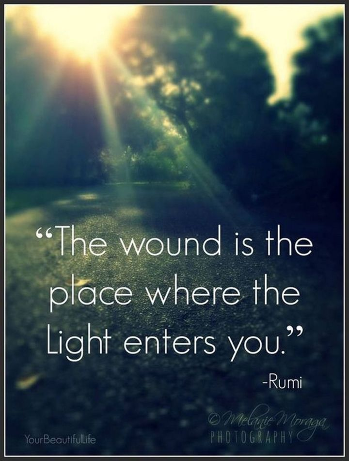 "27 Rumi Quotes - ""The wound is the place where the light enters you."" - Rumi"