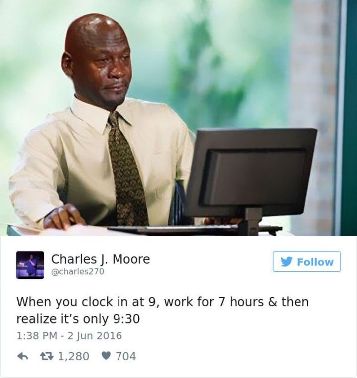 """47 Funny Work Memes - """"When you clock in at 9, work for 7 hours & then realize it's only 9:30."""""""
