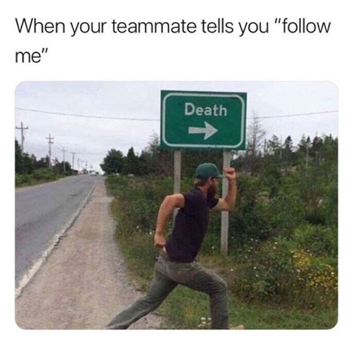 "25 Fortnite Memes - ""When your teammate tells you 'follow me.'"""