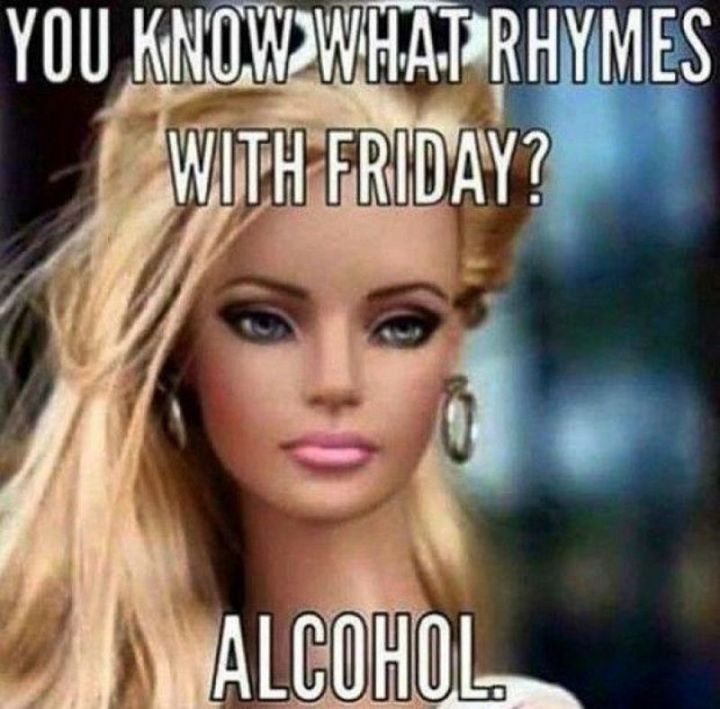 """27 Funny Friday Memes - """"You know what rhymes with Friday? Alcohol."""""""