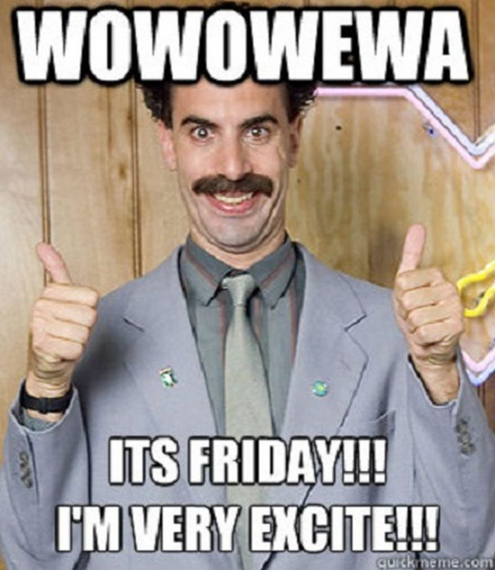 """27 Funny Friday Memes - """"Wowowewa, it's Friday!!! I'm very excite!!!"""""""