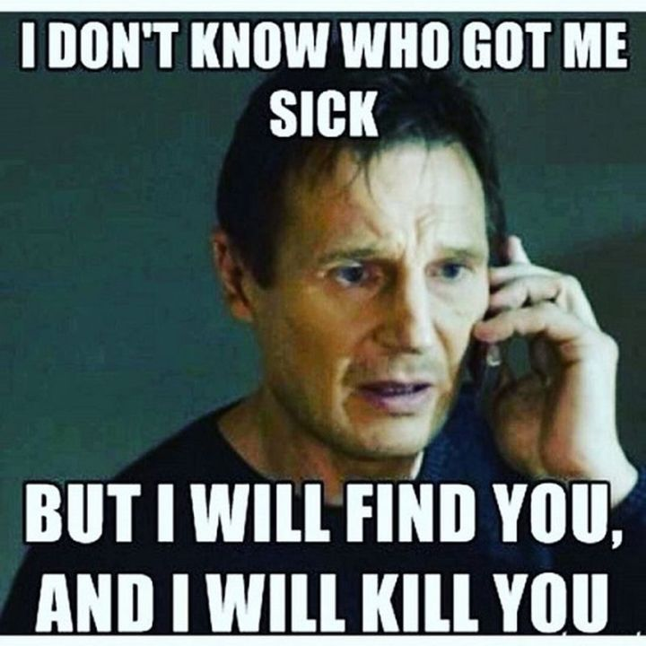 """23 Sick Memes - """"I don't know who got me sick but I will find you, and I will kill you."""""""