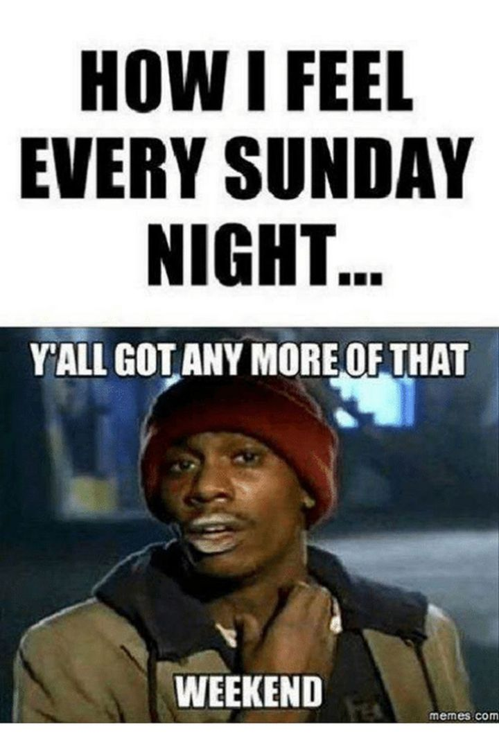 27 Funny Sunday Memes - One. More. Day. Off. Please.