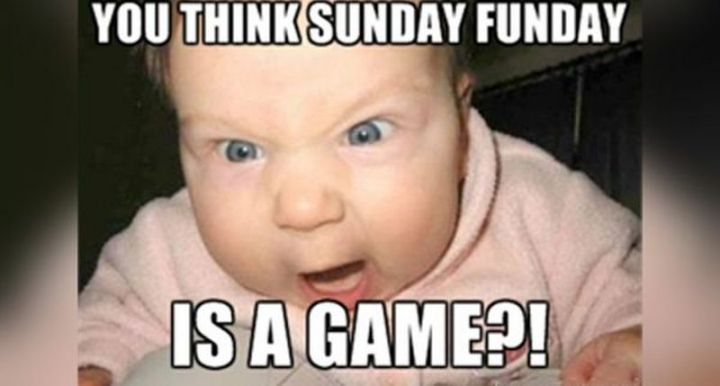 27 Funny Sunday Memes - You can't handle Sunday Funday!