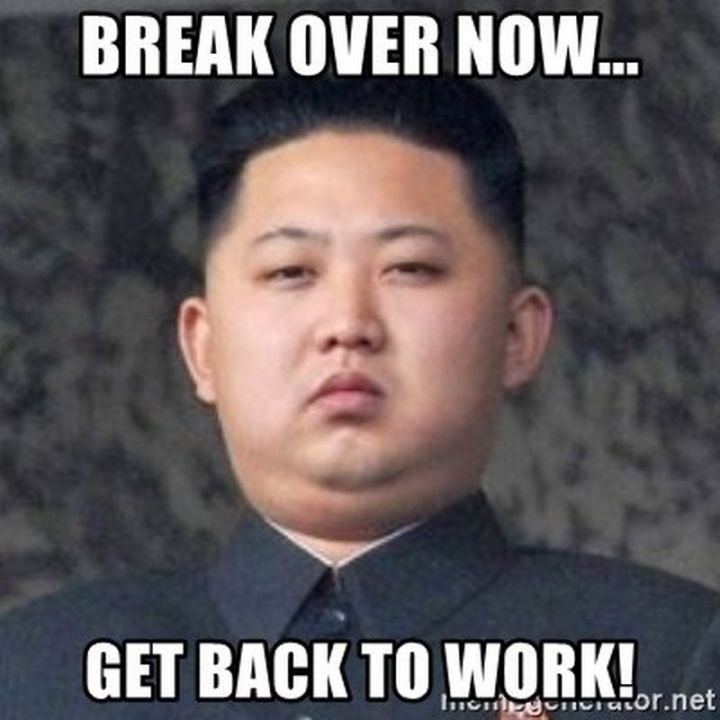 """21 Back to Work Memes - """"Break over now...Get back to work!"""""""