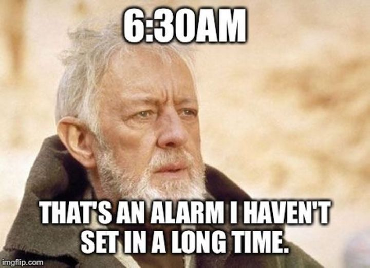 """21 Back to Work Memes - """"6:30 AM, that's an alarm I haven't set in a long time."""""""