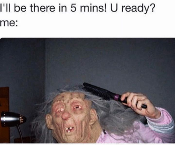 """37 Best Exhausted Memes - """"I'll be there in 5 mins! U ready? Me:"""""""