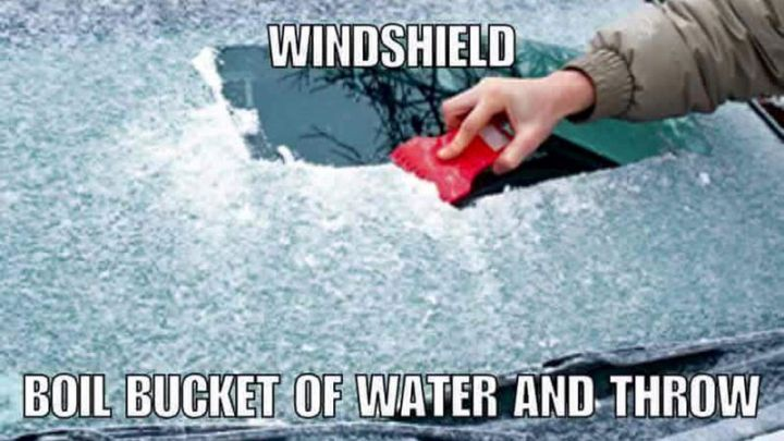"55 Funny Winter Memes - ""Windshield. Boil bucket of water and throw."""