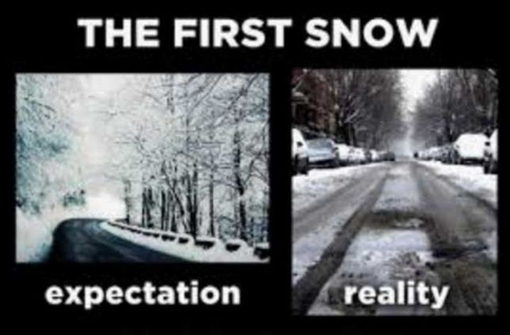 "55 Funny Winter Memes - ""The first snow: expectation VS reality."""