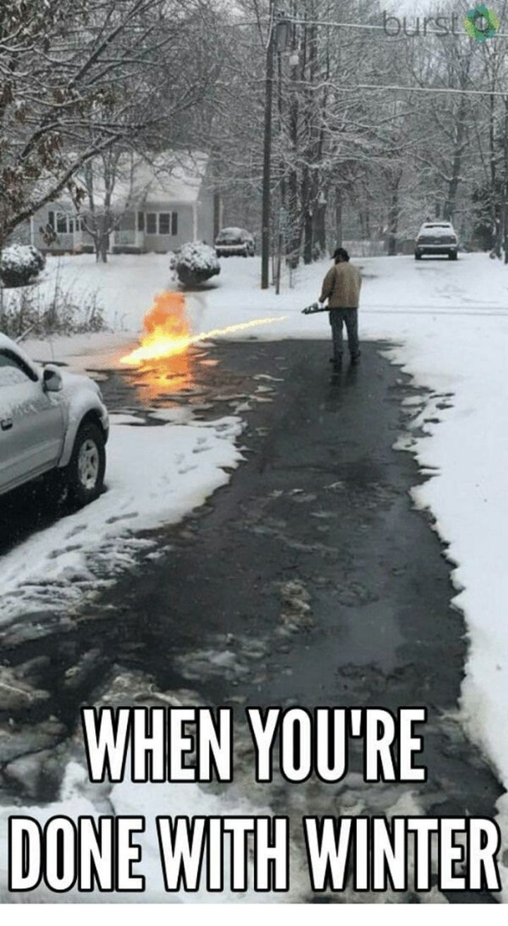 "55 Funny Winter Memes - ""When you're done with winter."""