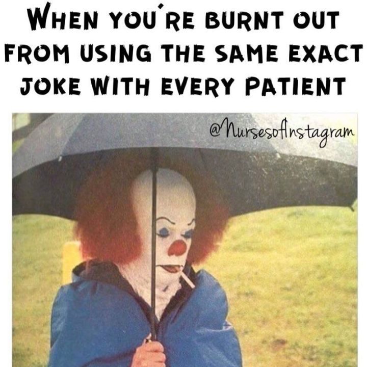 """101 Funny Nursing Memes - """"When you're burnt out from using the same exact joke with every patient."""""""