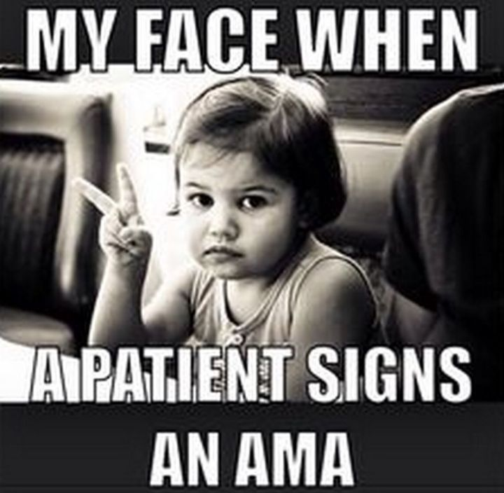 """101 Funny Nursing Memes - """"My face when a patient signs an AMA."""""""