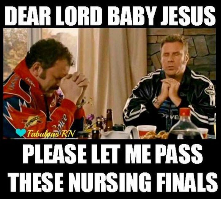 "101 Funny Nursing Memes - ""Dear Lord baby Jesus, please let me pass these nursing finals."""