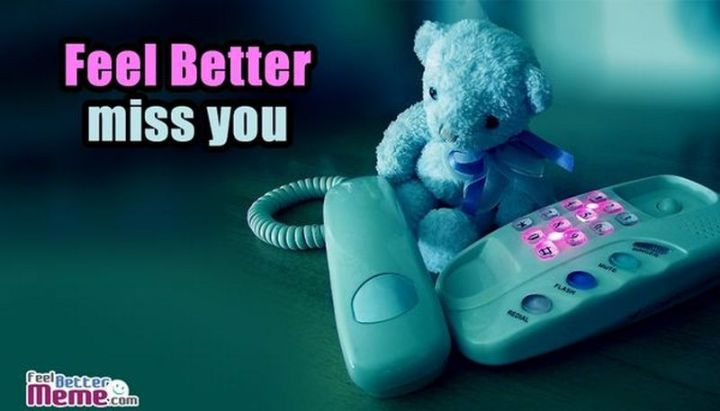 "101 I miss you memes - ""Feel better. Miss you."""