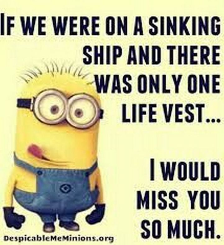 """101 I miss you memes - """"If we were on a sinking ship and there was only one life vest...I would miss you so much."""""""