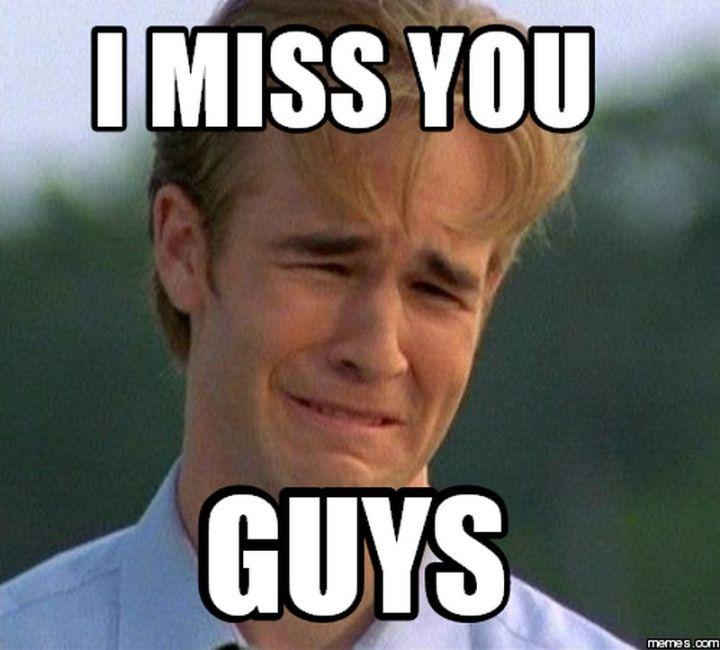 "101 I miss you memes - ""I miss you guys."""