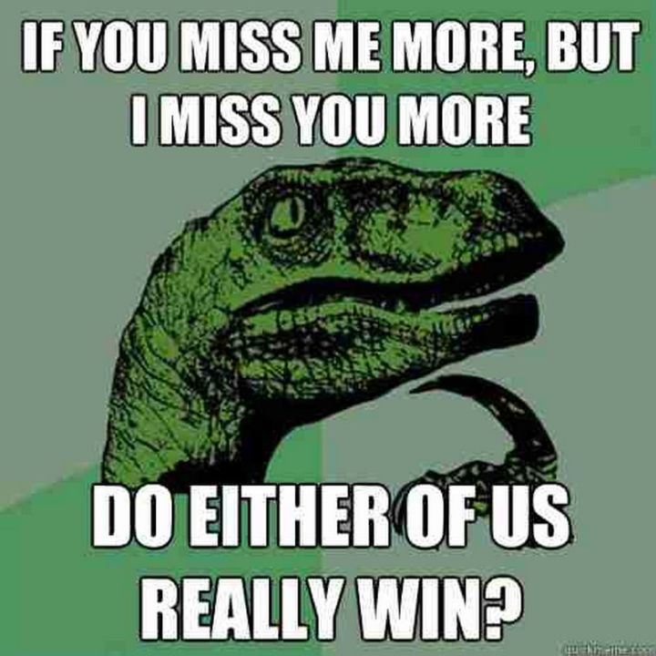 """101 I miss you memes - """"If you miss me more, but I miss you more, do either of us really win?"""""""