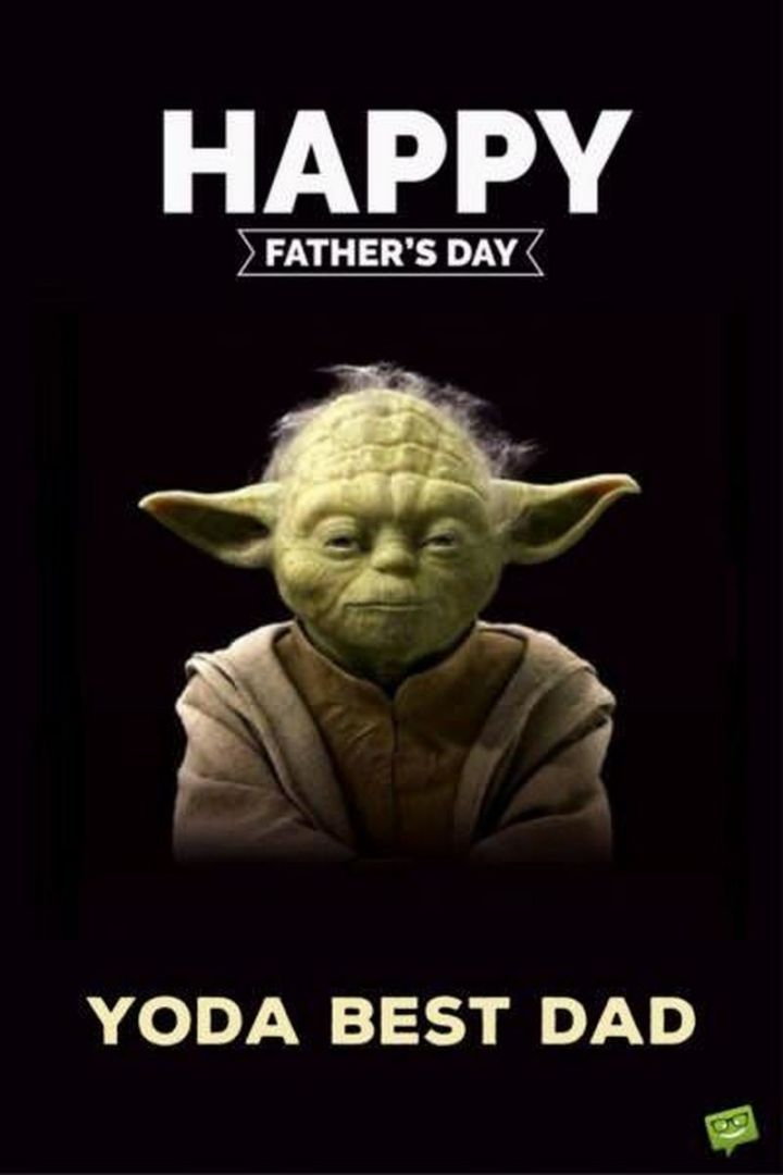 """71 Funny Dad Memes - """"Happy Father's Day. Yoda best dad."""""""