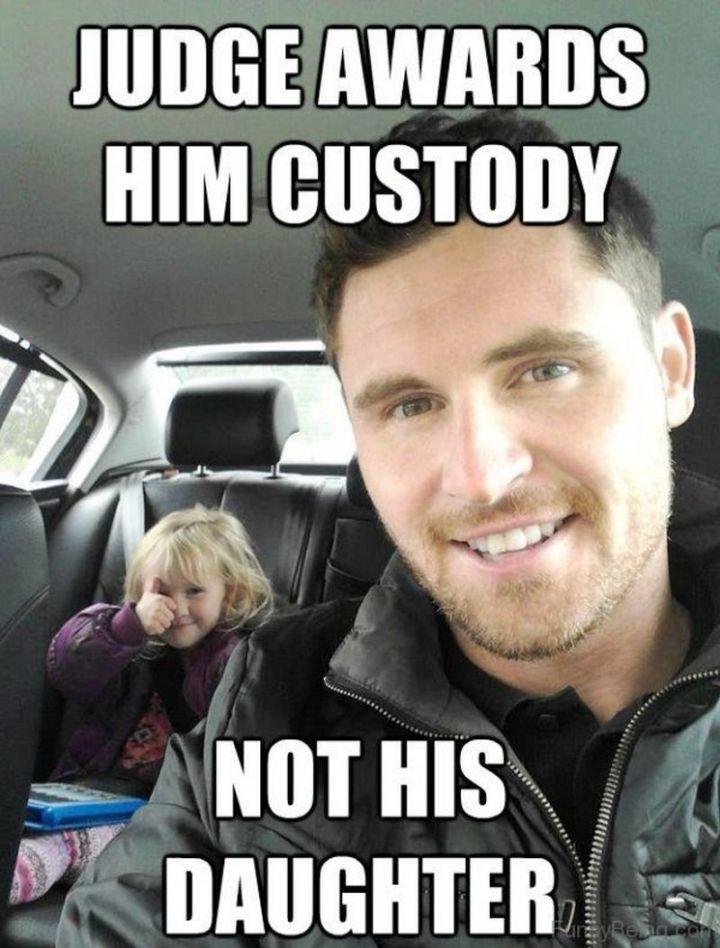 "71 Funny Dad Memes - ""Judge awards him custody. Not his daughter."""