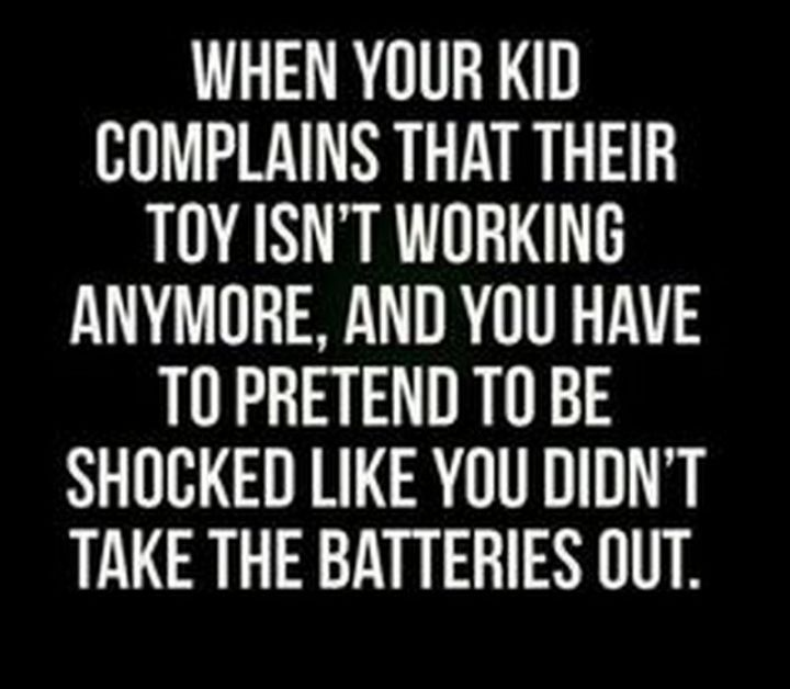 """101 Funny Mom Memes - """"When your kid complains that their toy isn't working anymore, and you have to pretend to be shocked like you didn't take the batteries out."""""""