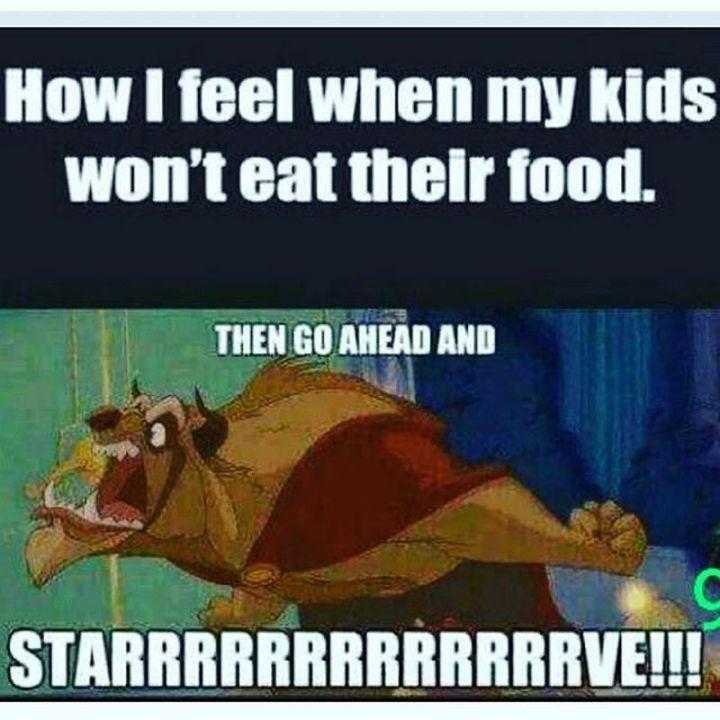 """101 Funny Mom Memes - """"How I feel when my kids won't eat their food. Then go ahead and starrrrrrrrrrrrrve!!!"""""""