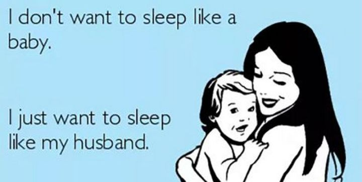 """101 Funny Mom Memes - """"I don't want to sleep like a baby. I just want to sleep like my husband."""""""