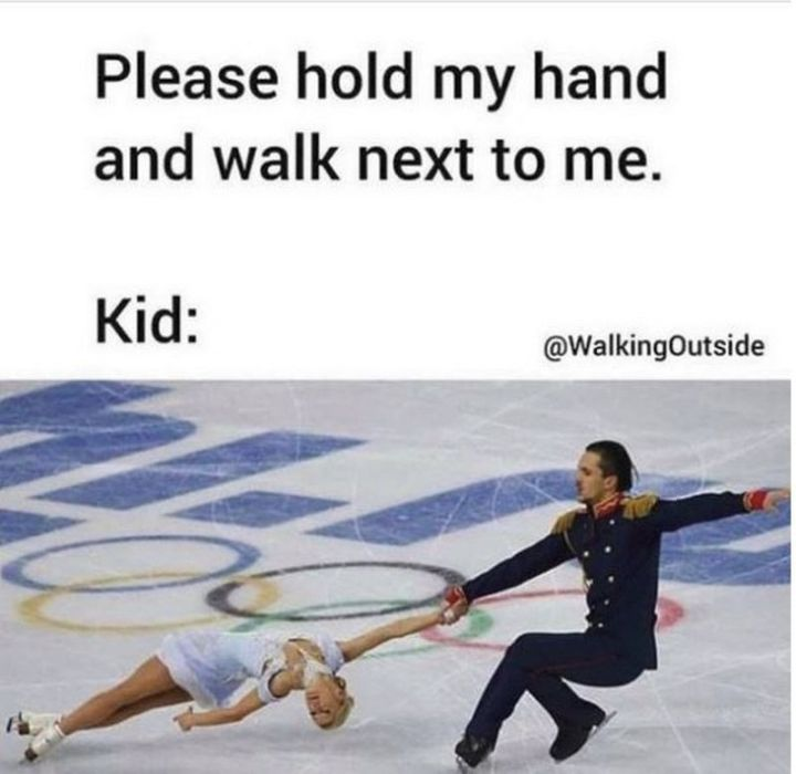 """101 Funny Mom Memes - """"Please hold my hand and walk next to me. Kid:"""""""