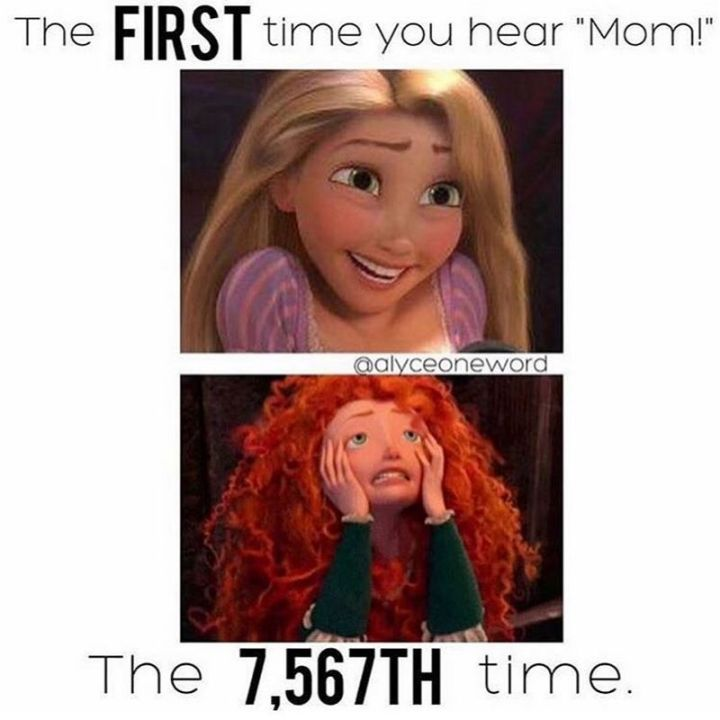 """101 Funny Mom Memes - """"The FIRST time you hear 'mom!'. The 7,567TH time."""""""