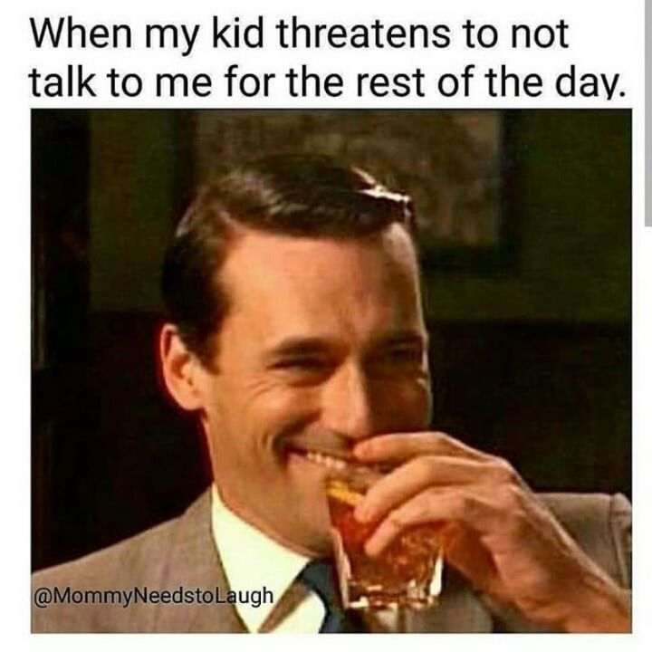 """101 Funny Mom Memes - """"When my kid threatens to not talk to me for the rest of the day."""""""