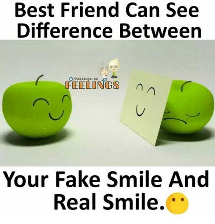 """101 Smile Memes - """"Best friend can see difference between your fake smile and real smile."""""""