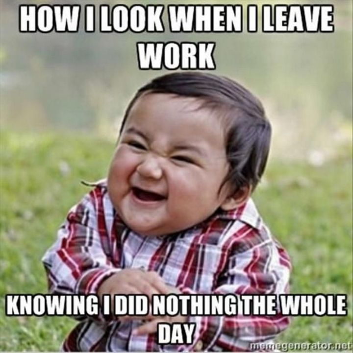 """101 Smile Memes - """"How I look when I leave work knowing I did nothing the whole day."""""""
