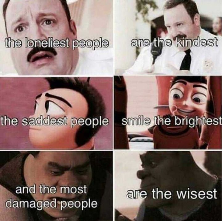 """101 Smile Memes - """"The loneliest people are the kindest, the saddest people smile the brightest, and the most damaged people are the wisest."""""""