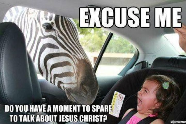 """65 Christian Jesus Memes - """"Excuse me. Do you have a moment to spare to talk about Jesus Christ?"""""""
