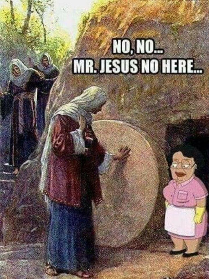 """65 Christian Jesus Memes - """"No, no...Mr. Jesus no here..."""""""