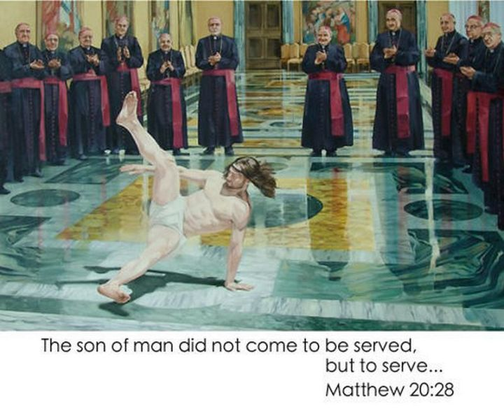 """65 Christian Jesus Memes - """"The son of man did not come to be served, but to serve...Matthew 20:28"""""""