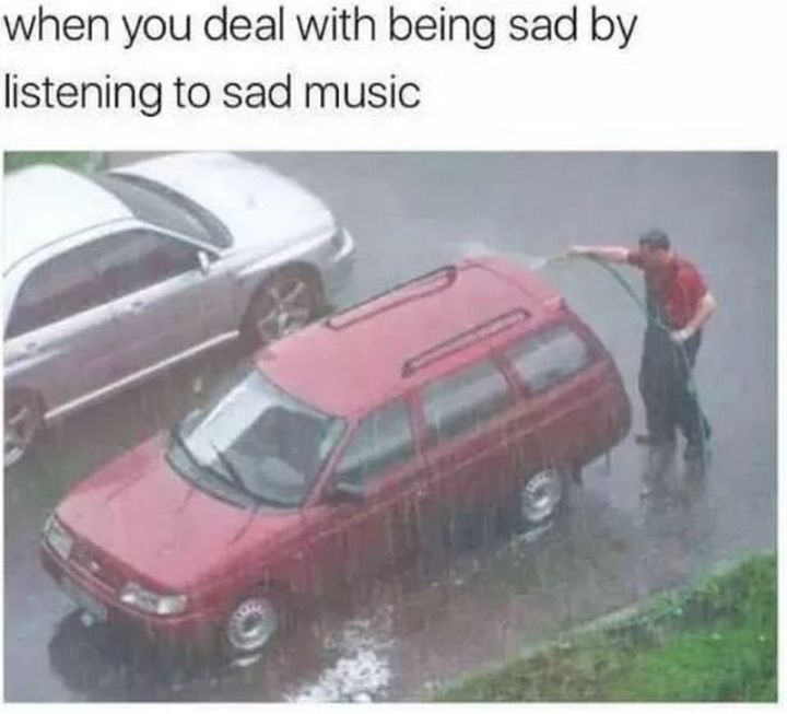 "61 Depression Memes - ""When you deal with being sad by listening to sad music."""