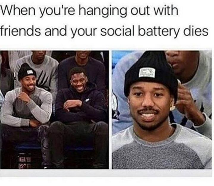 "61 Depression Memes - ""When you're hanging out with friends and your social battery dies."""